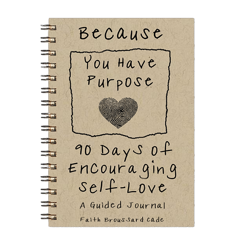 """Because You Have Purpose""  90 days of Encouraging Self-Love  A Guided Journal"