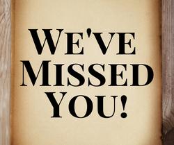 We've Missed You!