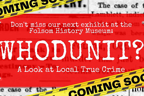 Whodunit exhibit poster for the Folsom Historical Society