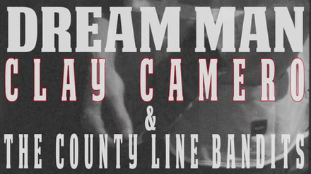 "Clay Camero & The County Line Bandits - ""Dream Man"""