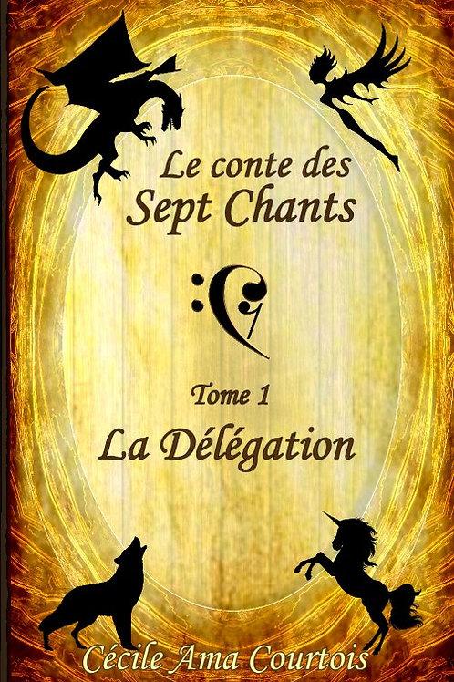 La délégation, conte des sept Chants tome 1