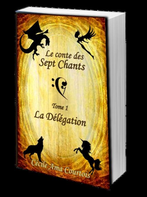 La délégation : le conte des sept Chants - tome 1