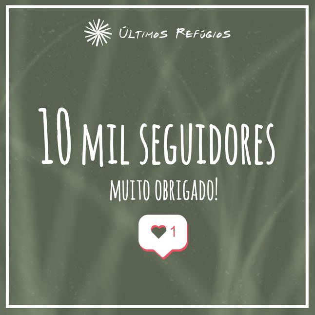 Instituto Últimos Refúgios atinge 10 mil seguidores no Instagram