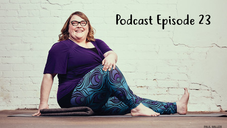 Podcast Episode 23 : Curvy Yoga