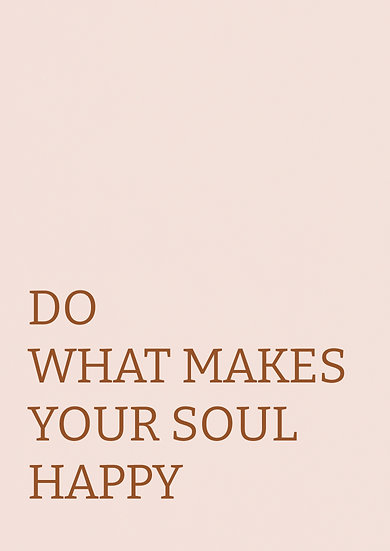 Do what makes your soul happy print incl. kader