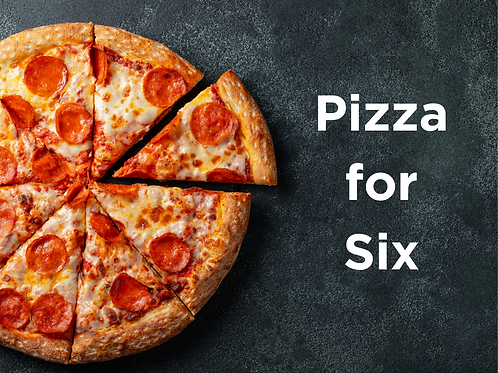 Pizza for Six