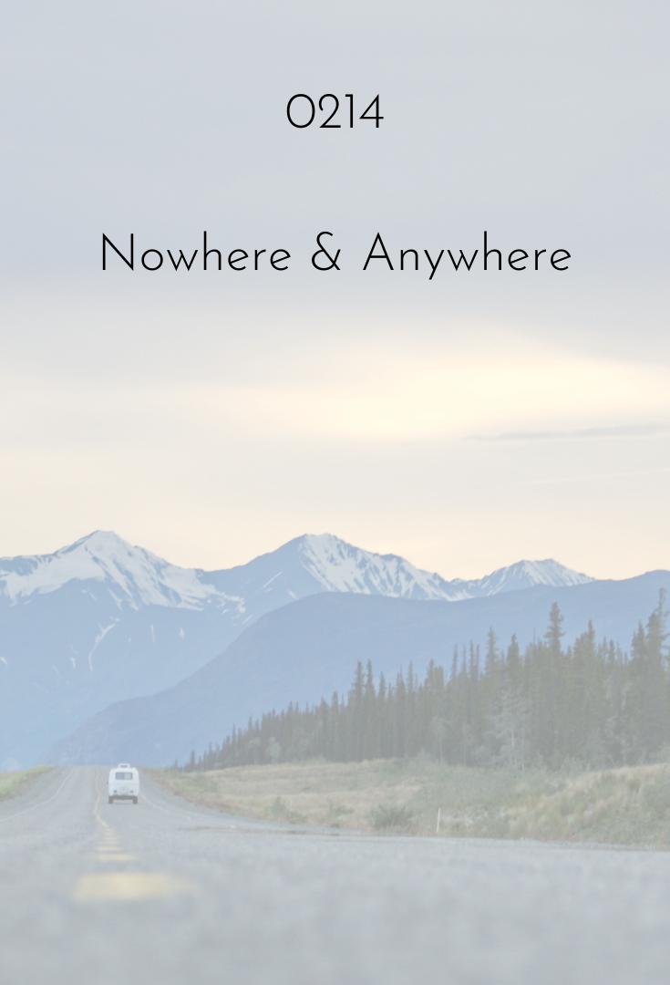0214 | Nowhere & Anywhere