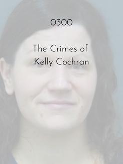 0300 | The Crimes of Kelly Cochran