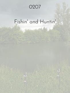 0207 | Fishin' and Huntin'