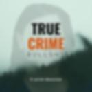 Copy of Copy of Copy of TRUE CRIME.png