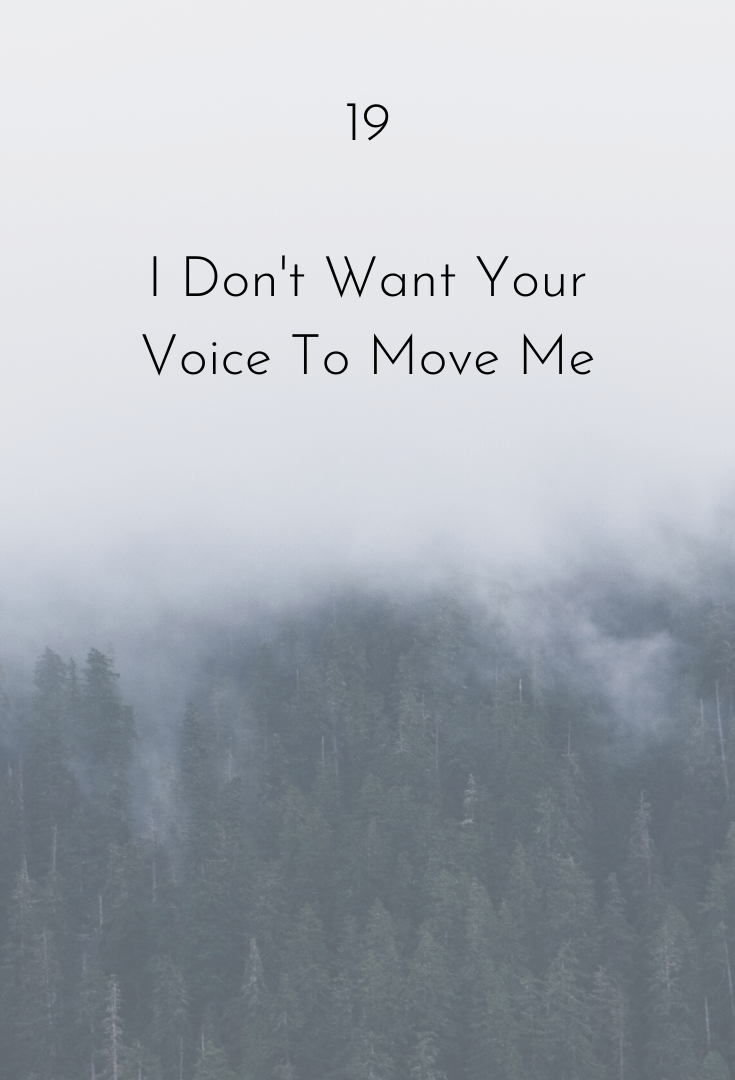 0119 | I Don't Want Your Voice To Move Me