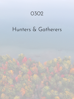 0302 | Hunters & Gatherers
