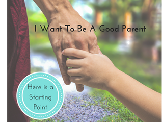 I Want To Be A Good Parent