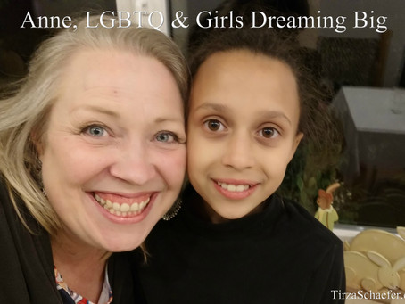 Anne, LGBTQ & Girls Dreaming Big
