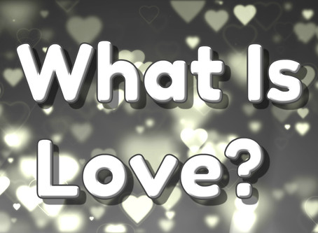 Thoughts, Inspiration, Education:  What Is Love?