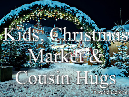 Kids, Christmas Market & Cousin Hugs