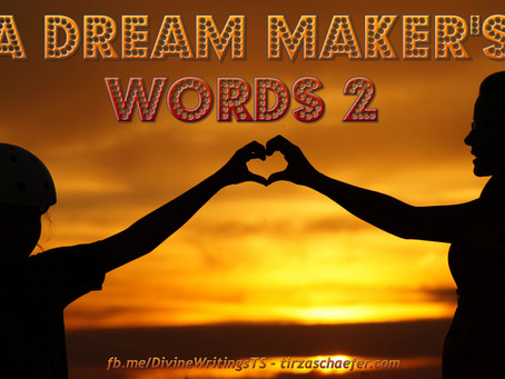 Thoughts Inspiration Education:  A Dream Maker's Words: Part 2