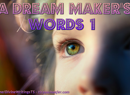Thoughts Inspiration Education:  A Dream Maker's Words Part 1