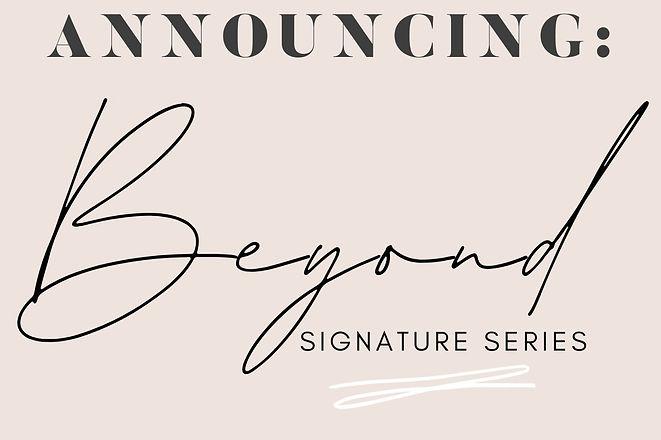 Beyond Signature Series.jpg