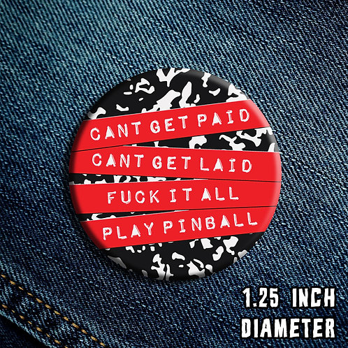 Can't get laid, Can't get paid Button