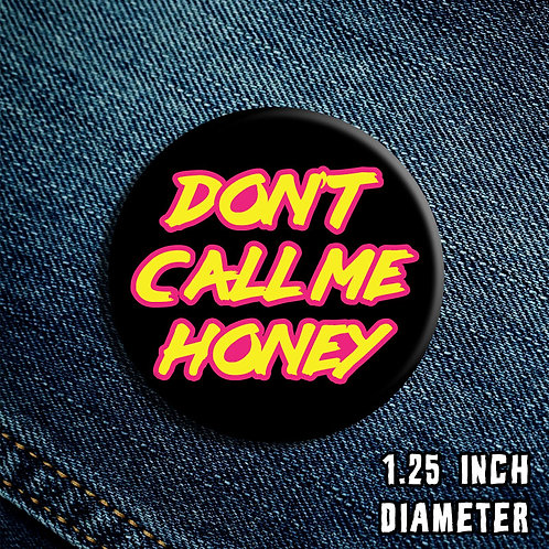 Don't Call Me Honey Button