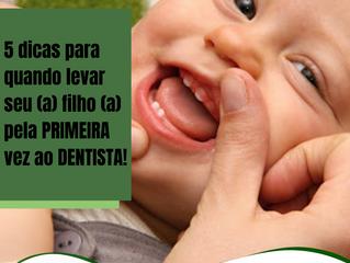 5 dicas para quando levar seu (a) filho (a) pela primeira vez ao dentista!