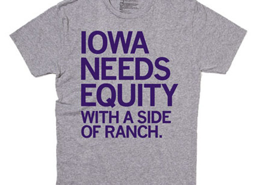 """""""Iowa Needs Equity ... With A Side of Ranch"""""""
