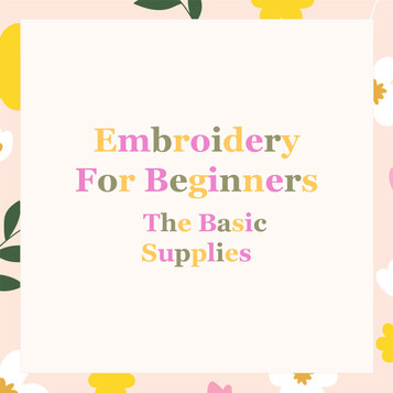 Embroidery For Beginners - The Basic Supplies