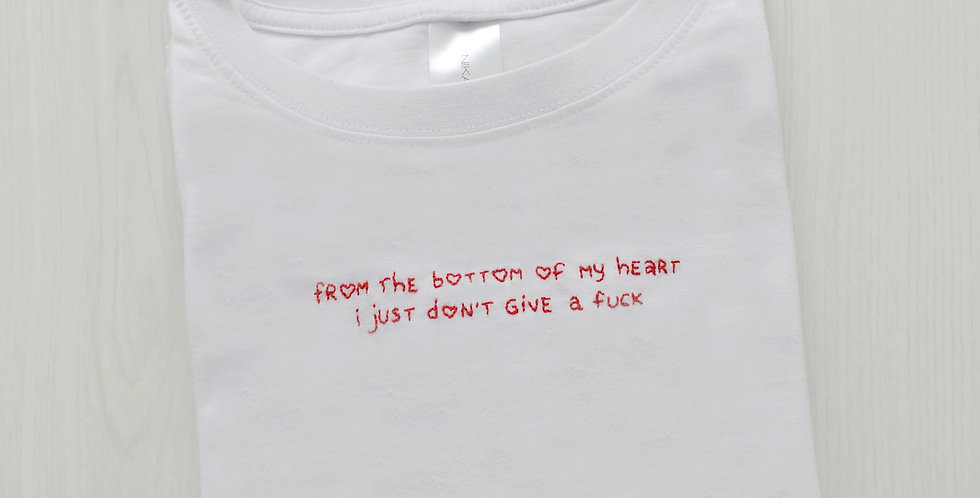 From The Bottom Of My Heart I Just Don't Give A F*** Hand Embroidered T-Shirt
