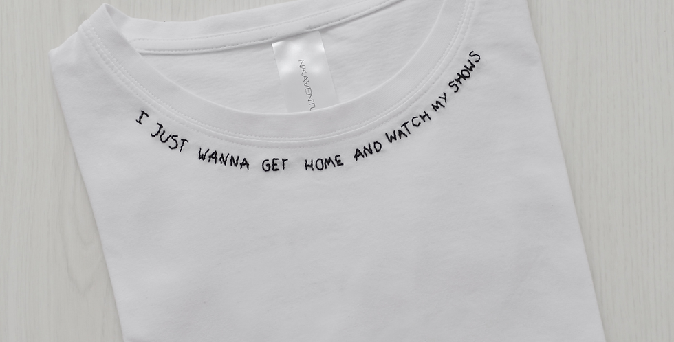 I Just Wanna Go Home And Watch My Shows Hand Embroidered T-Shirt