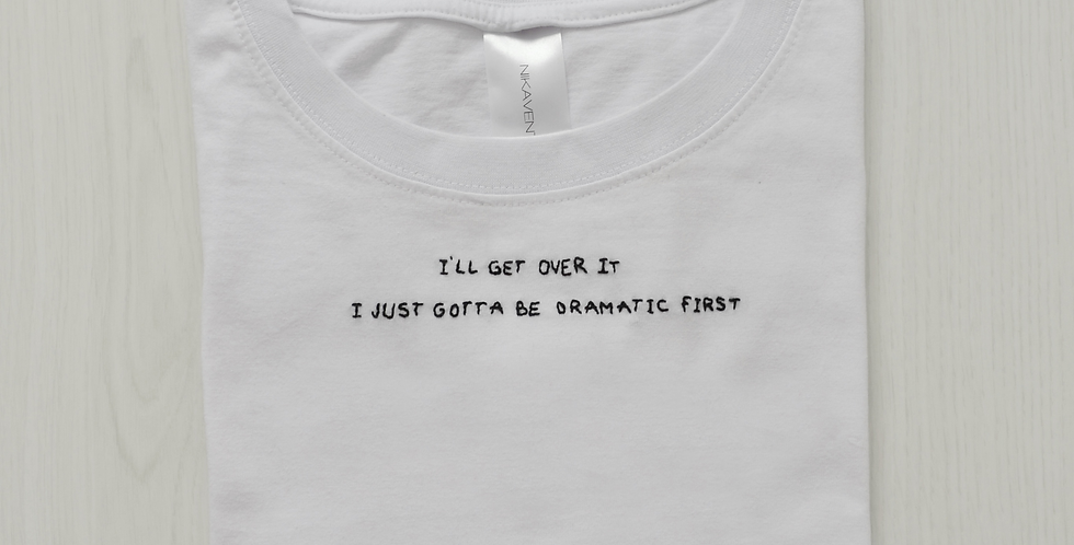 I'll Get Over It I Just Gotta Be Dramatic First Hand Embroidered T-Shirt
