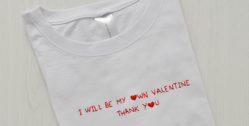 I Will Be My Own Valentine Hand Embroidered T-Shirt