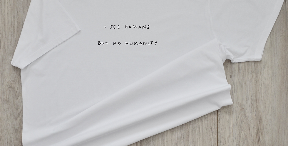 I See Humans But No Humanity Hand Embroidered T-Shirt