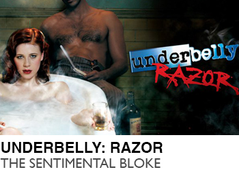 UNDERBELLY-RAZOR-THE-SENTIMENTAL-BLOKE