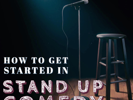 How to Get Started in  Stand Up Comedy