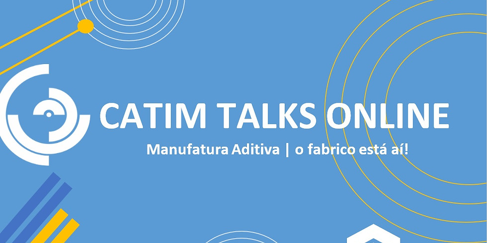 CATIM TALKS ONLINE | Manufatura Aditiva | o fabrico está aí!