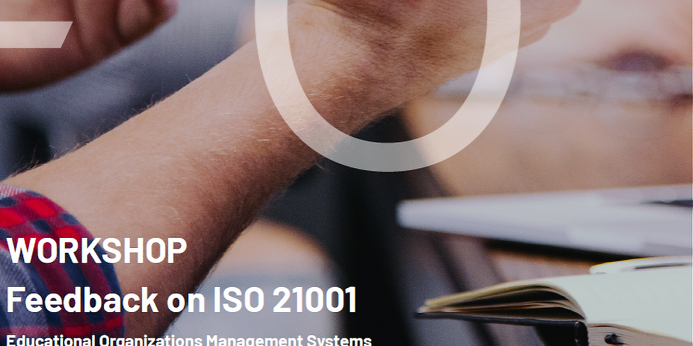 """Workshop """"Feedback on ISO 21001"""" - Educational Organizations Management Systems"""