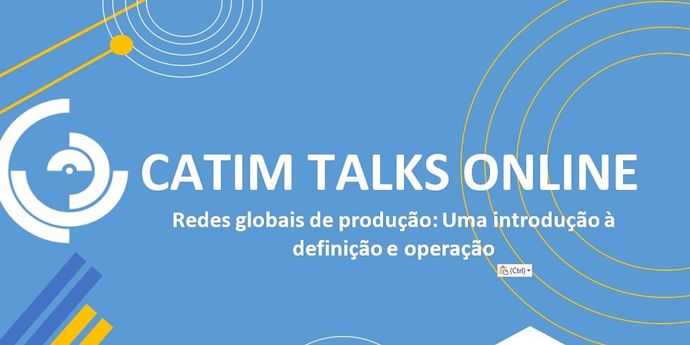CATIM TALKS ONLINE   Redes globais de produção: Uma introdução à definição e operação