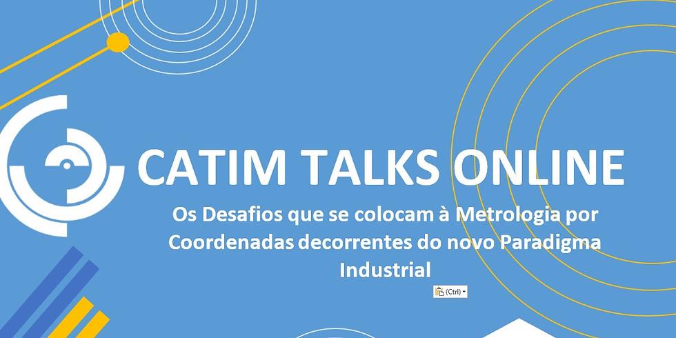 CATIM TALKS ONLINE   Os Desafios que se colocam à Metrologia por Coordenadas decorrentes do novo Paradigma Industrial