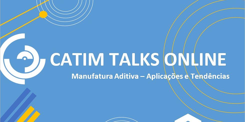 CATIM TALKS ONLINE   Manufatura Aditiva – Aplicações e Tendências