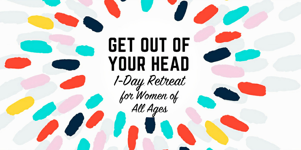 Get Out of Your Head - Women's Retreat