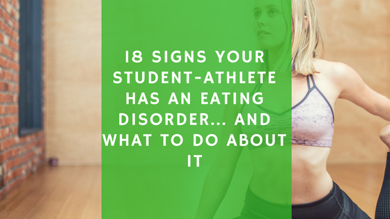 18 Signs Your Student-Athlete Has an Eating Disorder... and What to do About it