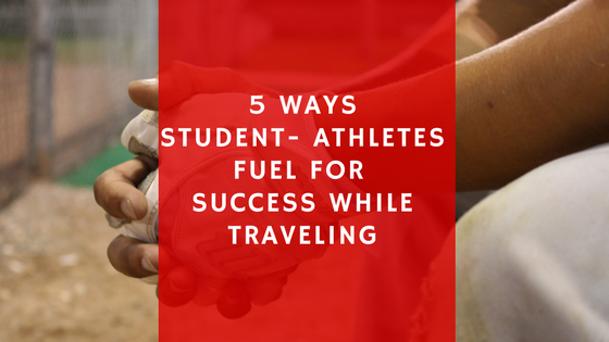 5 Ways Student-Athletes Can Fuel For Success While Traveling
