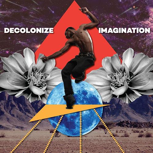 DECOLONIZE IMAGINATION