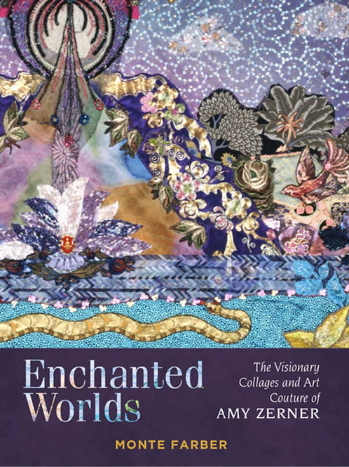 Enchanted Worlds: The Visionary Collages and Art Couture Of Amy Zerner