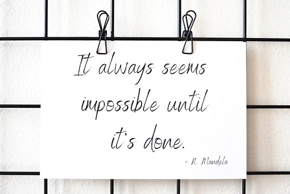 It always seems impossible until it's done. - Postcard