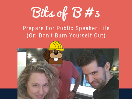About: Bits Of B #5 - Preparing for Public Speaker Life (Or: Don't Burn Yourself Out)