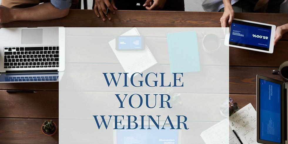 Wiggle Your Webinar 1