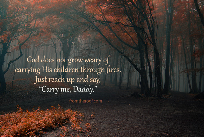 God does not grow weary of carrying His children through fires. Christian writer women's issues