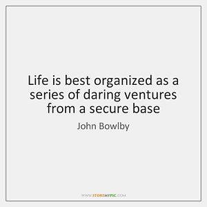 john-bowlby-life-is-best-organized-as-a-